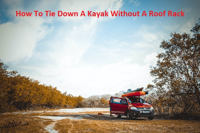 How To Tie Down A Kayak Without A Roof Rack