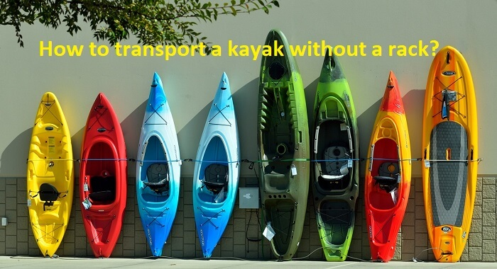 How to transport a kayak without a rack