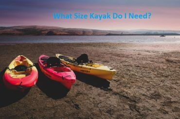 What Size Kayak Do I Need