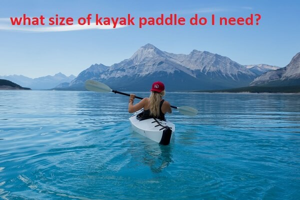 what size of kayak paddle do I need