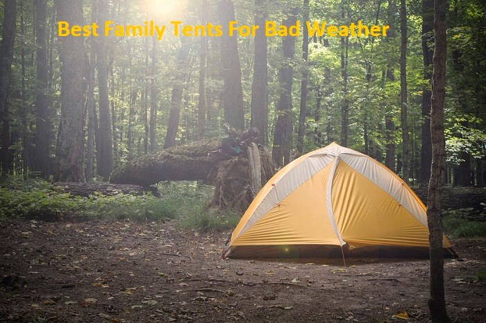Best Family Tents For Bad Weather
