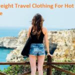 Top 5 Best Lightweight Travel Clothing For Hot Climate