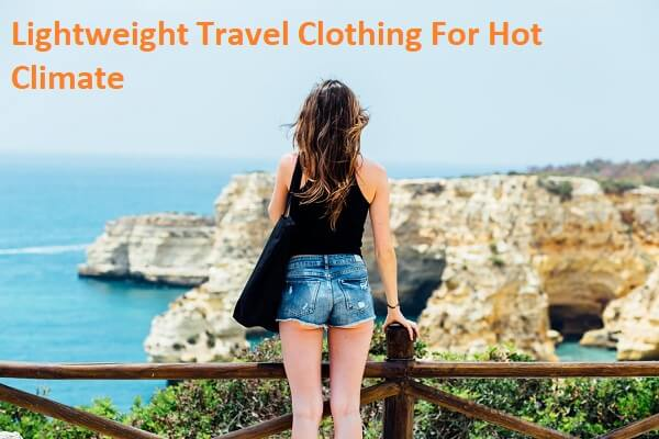 Lightweight Travel Clothing For Hot Climate
